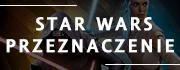 WYPRZEDAŻ:  Star Wars: Przeznaczenie